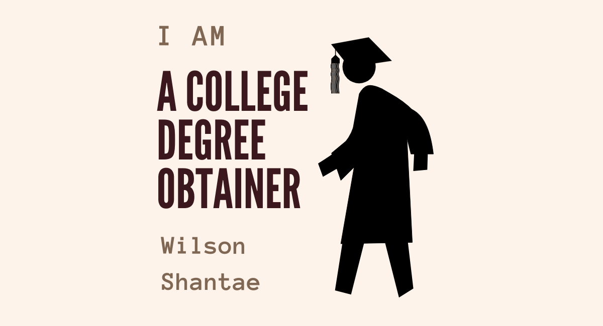 I Am a College Degree Obtainer by Wilson Shantae