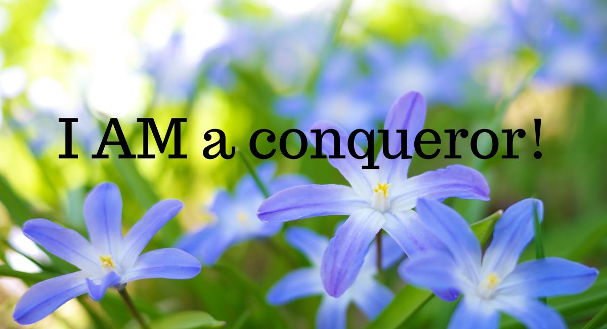 I AM a conqueror...